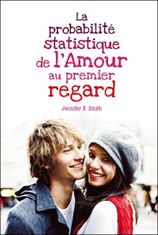 LA PROBABILITE STATISTIQUE DE L'AMOUR AU PREMIER REGARD de Jennifer E. Smith dans Young Adult... 9782012023505
