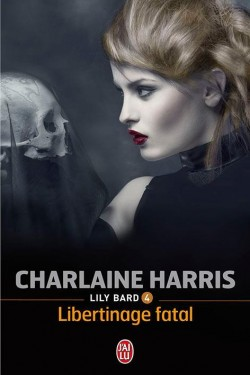 LILY BARD (Tome 4) LIBERTINAGE FATAL de Charlaine Harris dans Thriller/Polar/Suspens... lily-bard-tome-4-libertinage-fatal-3494582-250-400
