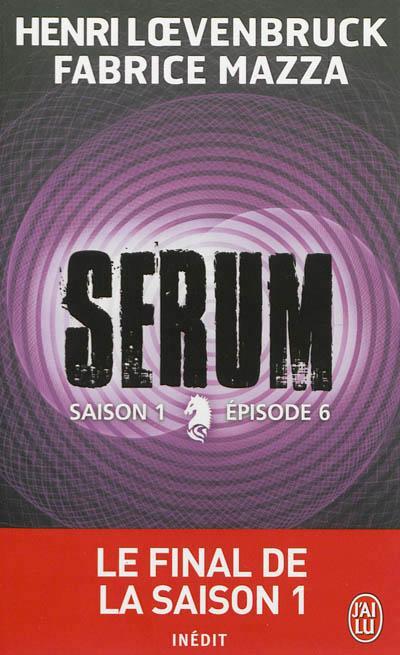SERUM (Saison 1 / Episode 6) de Henri Loevenbruck et Fabrice Mazza dans Thriller/Polar/Suspens... 9782290041697